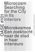 OASE 101. Microcosm. Searching for the City in Its Interiors (ebook) | Christoph Grafe, Eva Storgaard, Sereh Mandias, Asli Cicek, Eireen Schreurs, Rajesh Heijnickx, Frédie Floré, Marius Grootveld, William Mann | 9789462084698