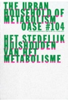OASE 104. The Urban Household Practice of Metabolism | David Peleman, Bruno Notteboom, Michiel Dehaene | 9789462085176 | OASE journal