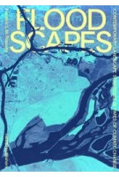Floodscapes. Contemporary Landscape Strategies in Times of Climate Change | Frédéric Rossano | 9789462085251 | nai010