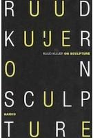 Ruud Kuijer. On Sculpture | Ruud Kuijer | 9789462085336 | nai010