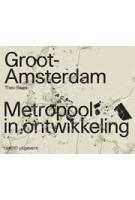Groot Amsterdam. Metropool in ontwikkeling | Theo Baart | 9789462085527 | nai010