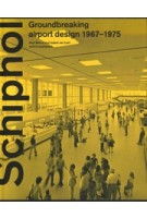 Schiphol, Groundbreaking airport design 1967-1975 | Paul Meurs, Isabel van Lent | 9789462085688 | nai010