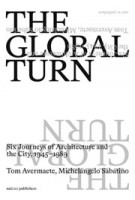 The Global Turn. Six Journeys of Architecture and the City, 1945 - 1989 | Tom Avermaete, Michelangelo Sabatino | 9789462085831 | nai010
