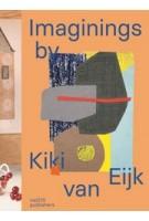 Imaginings by Kiki van Eijk | Blaire Dessent, Lidewij Edelkoort, Marc Mulders, Susanne Rüsseler | 9789462086104 | nai010