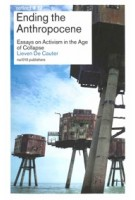 Ending the Anthropocene. Essays on Activism in the Age of Collapse | Lieven de Cauter | 9789462086111 | nai010