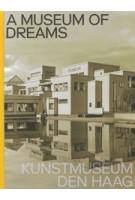 A Museum of Dreams. Kunstmuseum Den Haag | Jan de Bruijn, Doede Hardeman, Jet Overeem | 9789462086272 | nai010