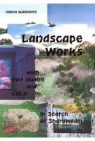 Landscape Works with Piet Oudolf and LOLA. In Search of Sharawadji   Fabian de Kloe, Peter Veenstra, Joep Vossebeld   9789462086302   nai010