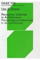 OASE 108. Ups & Downs. Reception Histories in Architecture - ebook   David Peleman, Jantje Engels, Christophe Van Gerrewey, Justin Agyin   9789462086425   OASE