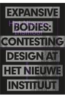 Expansive Bodies. Contesting Design at Het Nieuwe Instituut | Brendan Cormier | 9789462086654 | nai010