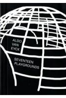 ALDO VAN EYCK. SEVENTEEN PLAYGROUNDS | Anna van Lingen, Denisa Kollarová | 9789462261570 | lecturis