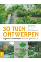 30 TUINONTWERPEN. ongewone ontwerpen voor gewone tuinen | Carolien Barkman, Bernadette den Bieman, Carrie Preston, Jeanne van Rijs | 9789462501119