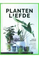 Plantenliefde. Verzorgen verzamelen stylen stekken en meer | Judith Baehner | 9789462502734 | Forte