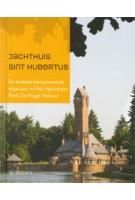 Jachthuis Sint Hubertus. En andere monumentale objecten in Het Nationale Park De Hoge Veluwe | Hein van Beek, Menno Haanstra, Frans Leidelmeijer | 9789462580961