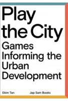 PLAY THE CITY. Games Informing the Urban Development   Ekim Tan   9789490322878