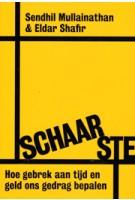 SCHAARSTE. Hoe gebrek aan tijd en geld ons gedrag bepalen | Sendhil Mullainathan, Eldar Shafir | 9789490574994
