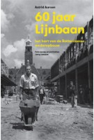 60 jaar Lijnbaan. Het hart van de Rotterdamse wederopbouw | Astrid Aarsen, Jerry Lampen | 9789490608774