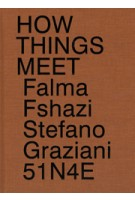 51n4e, Stefano Graziani, Falma Fshazi: How Things Meet | 9789490800468 | APE