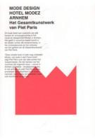 FASHION DESIGN HOTEL MODEZ ARNHEM. Het Gesamtkunstwerk van Piet Paris | José Teunissen, Hanka van der Voet | 9789491444029