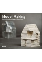 Model Making. Conceive, Create and Convince | Arjan Karssen, Bernard Otte | 9789491727276