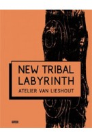 NEW TRIBAL LABYRINTH. Atelier Van Lieshout | Tom Morton, Dominic van den Boogerd | 9789491727290