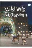 Wild Wild Rotterdam. De dieren hebben de stad overgenomen! | Bart van Damme, Ina Zwols | 9789492077356 | trichis