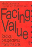 Facing Value. Radical perspectives from the arts | Maaike Lauwaert, Francien van Westrenen | 9789492095008