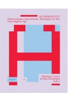 AUTHENTICITY? Observations and Artistic Strategies in the Post-Digital Age | Barbara Cueto, Bas Hendrikx | 9789492095237