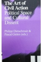The Art of Civil Action Political Space and Cultural Dissent | 9789492095398 | Valiz