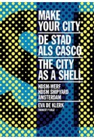 MAKE YOUR CITY - The City as a Shell / NDSM Shipyard Amsterdam | Eva de Klerk | 9789492095411 | VALIZ