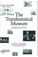 The Transhistorical Museum. Mapping the Field | Eva Wittocx, Ann Demeester, Mieke Bal & Bice Curiger | 9789492095527 | Valiz