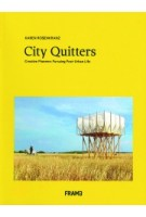 City Quitters. Creative pioneers Pursuing Post-Urban Life | Karen Rosenkranz | 9789492311313 | Frame Publishers