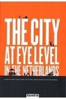 THE CITY AT EYE LEVEL IN THE NETHERLANDS | Jeroen Laven, Sander van der Ham, Sienna Veelders, Hans Karssenberg, STIPO | 9789492474124