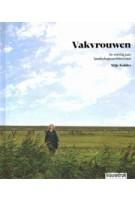 Vakvrouwen. In veertig jaar landschapsarchitectuur | Yttje Feddes, Viebeke Gieskes | 9789492474353 | Blauwdruk