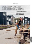 Landscape Architecture and Urban Design in The Netherlands Yearbook 2017 | Martine Bakker, Marieke Berkers, Rob van der Bijl, Mark Hendriks | 9789492474940
