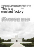 Flanders Architectural Review 2018. This Is a Mustard Factory | 9789492567062