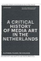 A Critical History of Media Art in the Netherlands. Platforms, Policies, Technologies   Sanneke Huisman, Marga van Mechelen   9789492852144   Jap Sam Books