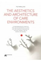 The Aesthetics and Architecture of Care Environments | Freja Ståhlberg-Aalto | 9789526087351 | Aalto University