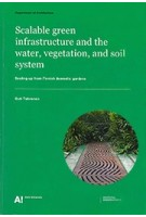 Scalable green infrastructure and the water, vegetation, and soil system. Scaling-up from Finnish domestic gardens | Outi Tahvonen | 9789526087467 | Aalto University