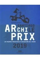 Archiprix International Santiago Chile 2019 | Henk van der Veen | 9789569571671 | nai010, Pontificia Universidad Católica de Chile