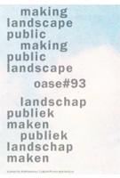OASE 93. making landscape public / making public landscape - ebook | Michiel Dehaene, Bruno Notteboom, Hans Teerds | 2000000044545