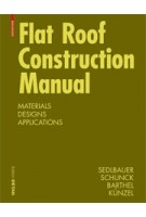 Flat Roof Construction Manual. Materials Designs Applications | Klaus Sedlbauer, Eberhard Schunck, Rainer Barthel, Hartwig Künzel
