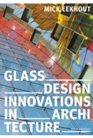 Glass Design Innovations in Architecture | Mick Eekhout | 978-94-6208-672-2