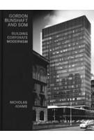 Gordon Bunshaft and SOM. Building Corporate Modernism | Nicholas Adams | 9780300227475 | Yale University Press