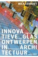 Innovatieve glasontwerpen in architectuur | 9789462086715 | Mick Eekhout