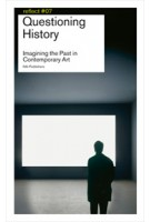 Questioning History. Imagining the Past in Contemporary Art. Reflect 07 (ebook) | Frank van der Stok, Frits Gierstberg, Flip Bool | 9789056627935