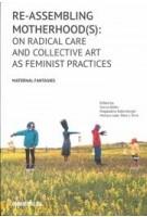 Reassembling motherhood(s). on radical care and collective art as feminist prac | 9789493148574 | MAGDALENA KALLENBERGER, MAICYRA TELES LEÃO E SILVA, SASCIA BAILER