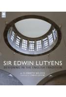 Sir Edwin Lutyens. Designing in The English Tradition | Elizabeth Wilhide | 9781907892271