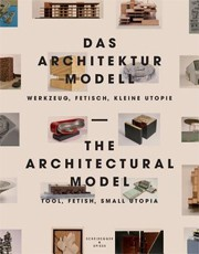 The Architectural Model - Das Architektur Model