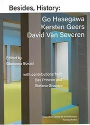 Besides, History: Go Hasegawa, Kersten Geers, David Van Severen