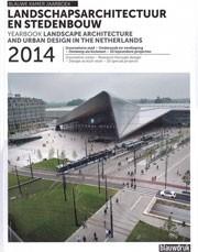 Landschapsarchitectuur en stedenbouw in Nederland Jaarboek 2014